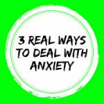 3 Ways to deal with Anxiety