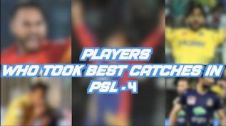 Best catches of Pakistan Super League Season 4