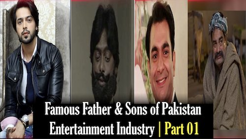 Exusive feature - Part 1: Famous father and sons of pakistan entertainment industry