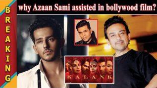 Breaking Why Azaan Sami Khan assisted in Karan Johar's Kalank
