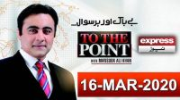 To The Point With Mansoor Ali Khan | 16 March 2020
