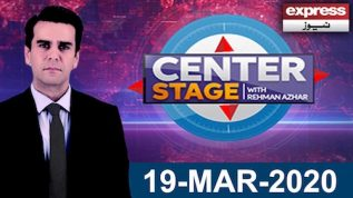 Center Stage With Rehman Azhar | 19 March 2020