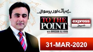 To The Point With Mansoor Ali Khan | 31 March 2020