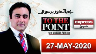 To The Point With Mansoor Ali Khan | 27 May 2020 | Express News